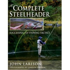 The Complete Steelheader: Successful Fly-fishing Tactics by John Larison - Product Image